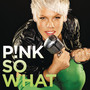 P!nk – So What