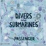 Passenger – Divers and Submarines
