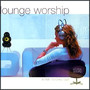 Lounge Worship – Lounge Worship vol. 1 - A Time To Chill