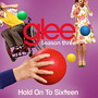 Glee Cast Hold On To Sixteen