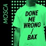 MOSCA Done Me Wrong / Bax - Single