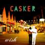 Casker – Wish