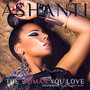 Ashanti – The Woman You Love (feat. Busta Rhymes) - Single