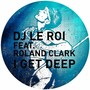 DJ Le Roi – I Get Deep feat. Roland Clark