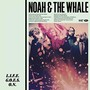 Noah and The Whale &ndash; L.I.F.E.G.O.E.S.O.N.