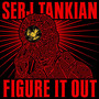 Serj Tankian – Figure It Out