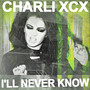 Charli XCX – I'll Never Know