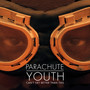 Parachute Youth – Can't Get Better Than This