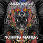 Mark Knight feat. Skin – Nothing Matters
