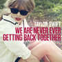 Taylor Swift &ndash; We Are Never Ever Getting Back Together
