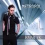 Ismail YK – Metropol