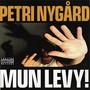 Petri Nygård – Mun Levy!