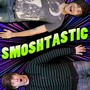 smosh – Smoshtastic [Explicit]