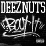 DEEZ NUTS – Bout It!