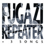 Fugazi – Repeater + 3 Songs