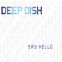 deep dish Say Hello