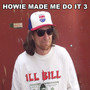 Ill Bill – Howie Made Me Do It 3