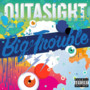 Outasight – Big Trouble