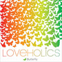 Loveholics – Butterfly