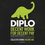 Diplo – Decent Work For Decent Pay, Collected Works Volume One