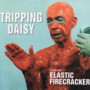 Tripping Daisy &ndash; I Am an Elastic Firecracker