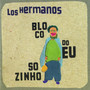 los hermanos &ndash; Bloco do Eu Sozinho