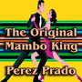 Perez Prado – The Original Mambo King