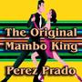 Perez Prado – The Original Mambo King