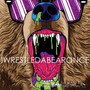 i wrestled a bear once – iwrestledabearonce
