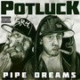 Potluck – Pipe Dreams