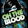 Oh The Blood – This World Needs No Introduction