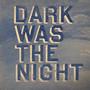 Bon Iver – Dark Was The Night
