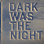 Arcade Fire &ndash; Dark Was The Night