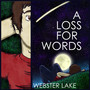 A Loss for Words – Webster Lake