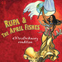 Rupa & The April Fishes Extraordinary Rendition