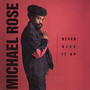 Michael Rose – Never give it up