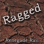 Renegade Rail – Ragged