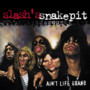 Slash's Snakepit – Aint Life Grand