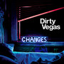 Dirty Vegas – Changes