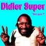 Didier Super – Ben Quoi ?
