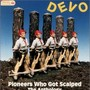 Devo – Pioneers Who Got Scalped: The Anthology
