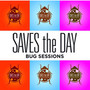 Saves The Day – The Bug sessions