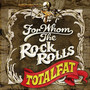 TOTALFAT – FOR WHOM THE ROCK ROLLS