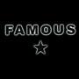 FAMOUS – Famous