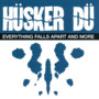 Hüsker Dü – Everything Falls Apart and More