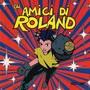 Gli amici di Roland – Gli Amici Di Roland
