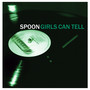 Spoon &ndash; Girls Can Tell