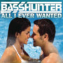 Basshunters – All I Ever Wanted