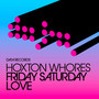 Hoxton Whores – Friday Saturday Love