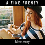 A Fine Frenzy – Blow Away